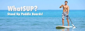 SUPs - Stand Up Paddle Boards